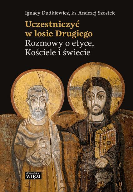 Uczestniczyć w losie Drugiego Rozmowy o etyce, Kościele i świecie - Dudkiewicz Ignacy, Szostek Andrzej | okładka