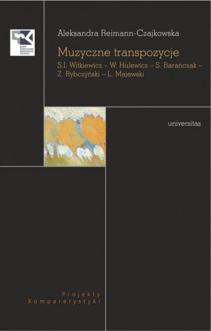 Muzyczne transpozycje S. I. Witkiewicz - W. Hulewicz - S. Barańczak - Z. Rybczyński - L. Majewski - Aleksandra Reimann-Czajkowska | okładka
