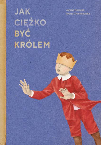 Jak ciężko być królem - Janusz Korczak | okładka