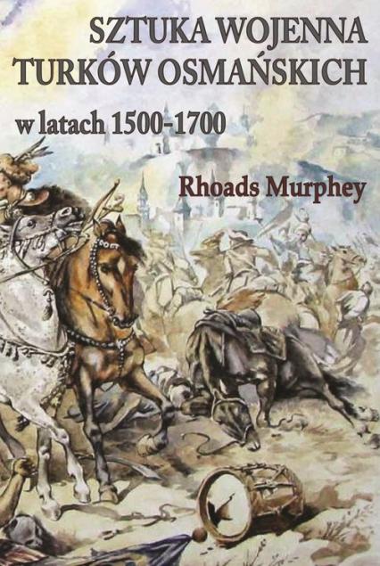 Sztuka wojenna Turków osmańskich w latach 1500-1700 - Murphey Rhoads | okładka