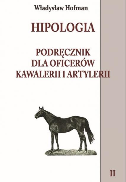 Hipologia Tom 2 Podręcznik dla oficerów kawalerii i artylerii tom II - Władysław Hofman | okładka