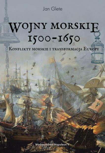 Wojny morskie 1500-1650 Konflikty morskie i transformacja Europy - Jan Glete | okładka