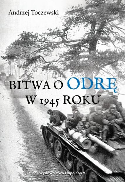 Bitwa o Odrę w 1945 roku - Andrzej Toczewski | okładka