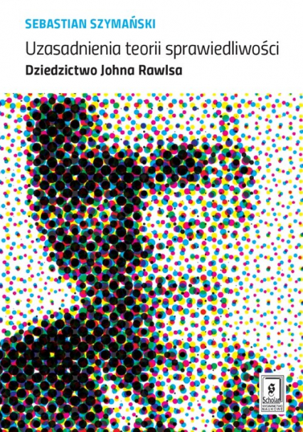 Uzasadnienia teorii sprawiedliwości Dziedzictwo Johna Rawlsa - Sebastian Szymański | okładka