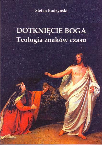 Dotknięcie Boga Teologia znaków czasu - Stefan Budzyński   okładka
