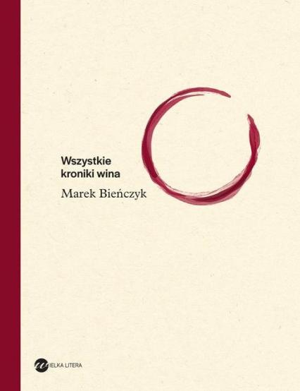 Wszystkie kroniki wina - Marek Bieńczyk | okładka