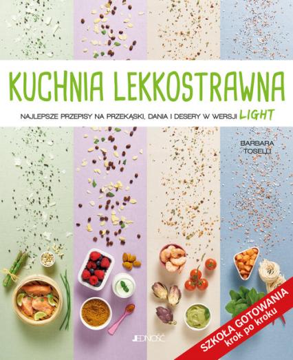Kuchnia lekkostrawna Najlepsze przepisy na przekąski dania i desery w wersji light Szkoła gotowani - Barbara Toselli | okładka