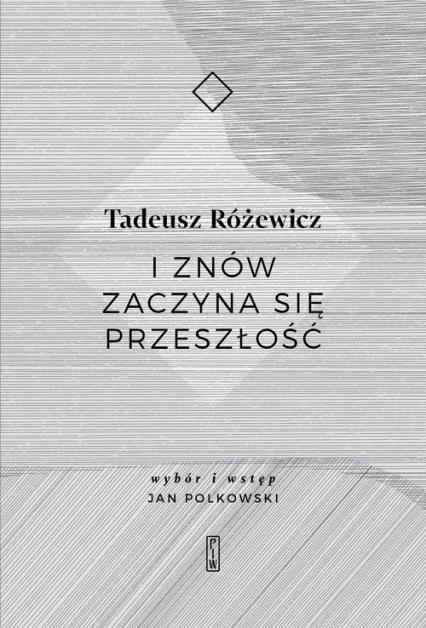 I znów zaczyna się przeszłość - Tadeusz Różewicz | okładka