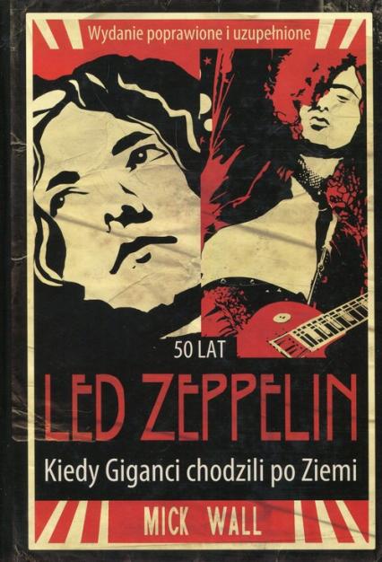 Led Zeppelin Kiedy Giganci chodzili po ziemi - Mick Wall | okładka