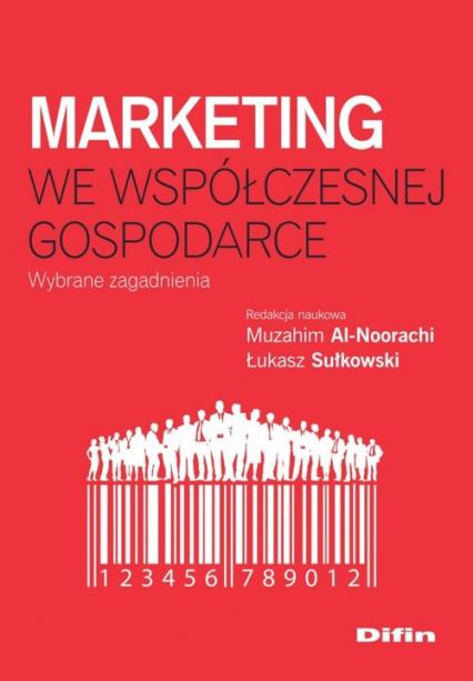 Marketing we współczesnej gospodarce Wybrane zagadnienia - Al-Noorachi Muzahim, Sułkowski Łukasz redakcj   okładka