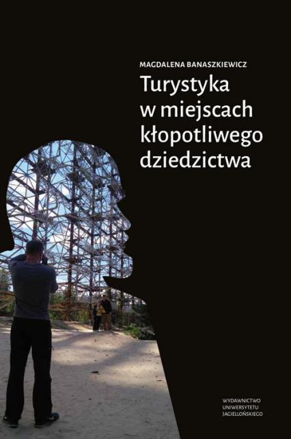 Turystyka w miejscach kłopotliwego dziedzictwa - Magdalena Banaszkiewicz | okładka