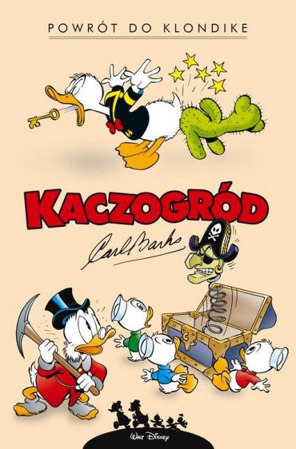 Kaczogród Powrót do Klondike i inne historie z lat 1952-1953 Tom 1 - Carl Barks | okładka