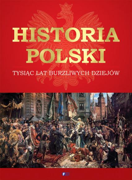Historia Polski Tysiąc lat burzliwych dziejów -  | okładka