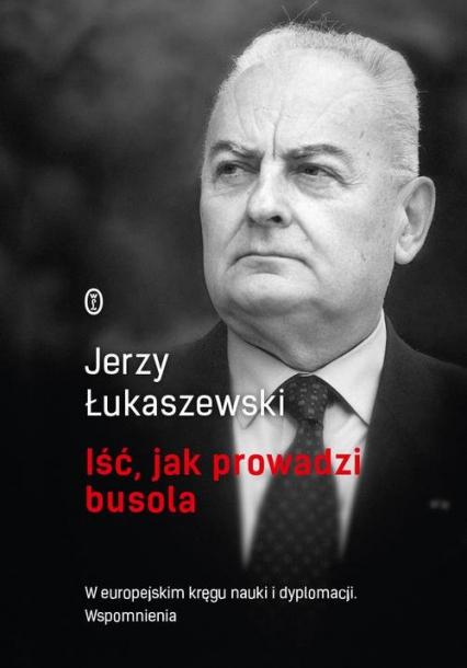Iść, jak prowadzi busola - Jerzy Łukaszewski | okładka