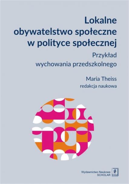 Lokalne obywatelstwo społeczne w polityce społecznej Przykład wychowania przedszkolnego - Maria Theiss | okładka