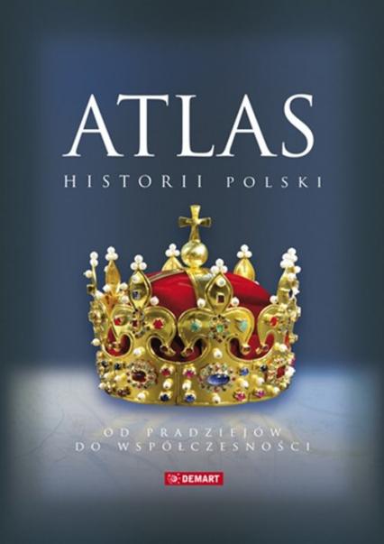 Atlas historii Polski Od pradziejów do współczesności -  | okładka
