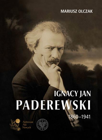 Ignacy Jan Paderewski 1860-1941 - Mariusz Olczak | okładka