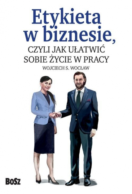 Etykieta w biznesie czyli jak ułatwić sobie życie w pracy - Wojciech Wocław   okładka