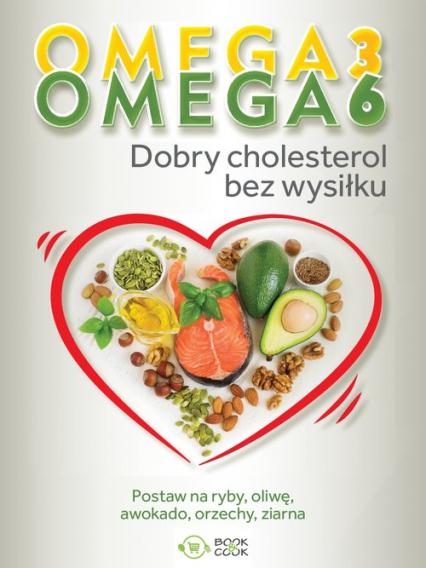 Omega 3, Omega 6. Dobry cholesterol bez wysiłku -  | okładka