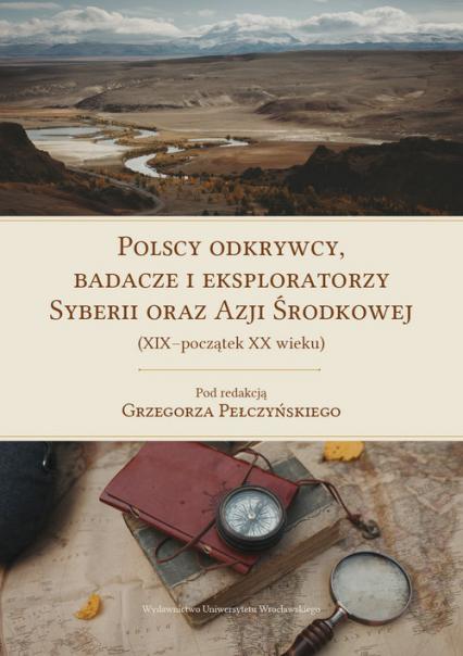 Polscy odkrywcy, badacze i eksploratorzy Syberii oraz Azji Środkowej (XIX-początek XX wieku) -    okładka