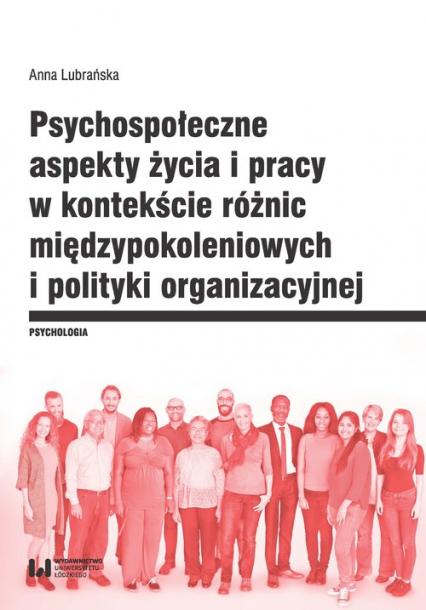 Psychospołeczne aspekty życia i pracy w kontekście różnic międzypokoleniowych i polityki organizacyjnej - Anna Lubrańska | okładka
