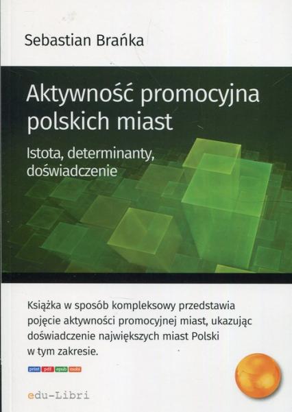Aktywność promocyjna polskich miast Istota, determinanty, doświadczenie - Sebastian Brańka | okładka