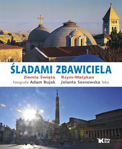 Śladami Zbawiciela Ziemia Święta, Rzym - Watykan - Jolanta Sosnowska | okładka