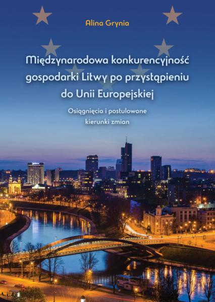 Międzynarodowa konkurencyjność gospodarki Litwy po przystąpieniu do Unii Europejskiej Osiągnięcia i postulowane kierunki zmian - Alina Grynia   okładka