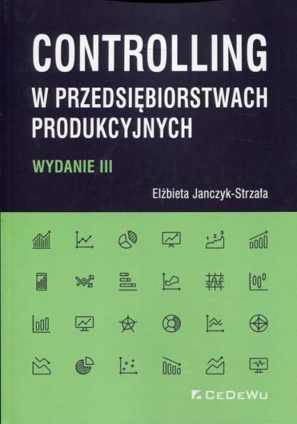 Controlling w przedsiębiorstwach produkcyjnych - Elżbieta Janczyk-Strzała | okładka