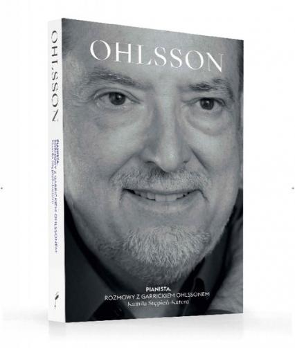 Pianista Rozmowy z Garrickiem Ohlssonem - Ohlsson Garrick, Stępień-Kutera Kamila | okładka