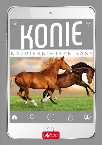 Konie Najpiękniejsze rasy - Katarzyna Piechocka | okładka