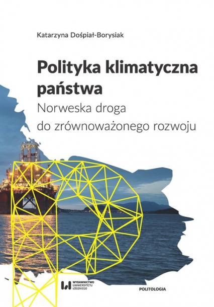 Polityka klimatyczna państwa Norweska droga do zrównoważonego rozwoju - Katarzyna Dośpiał-Borysiak | okładka