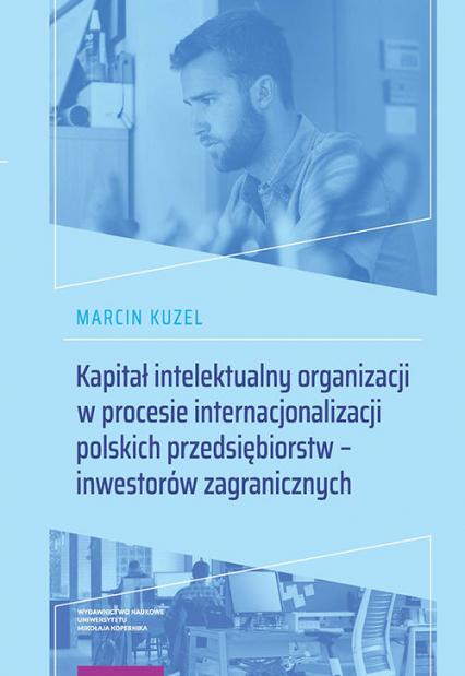 Kapitał intelektualny organizacji w procesie internacjonalizacji polskich przedsiębiorstw - inwestorów zagranicznych - Marcin Kuzel | okładka