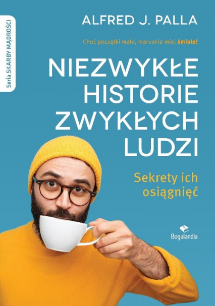 Niezwykłe historie zwykłych ludzi - sekrety ich osiągnięć Skarby Mądrości - Palla Alfred J. | okładka