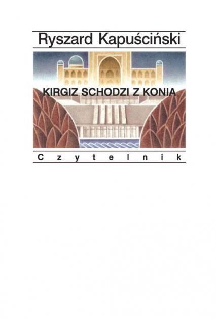Kirgiz schodzi z konia - Ryszard Kapuściński   okładka