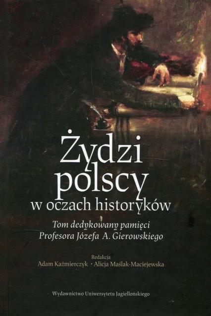 Żydzi polscy w oczach historyków Tom dedykowany pamięci Profesora Józefa A. Gierowskiego -  | okładka