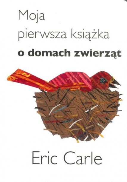 Moja pierwsza książka o domach zwierząt - Eric Carle   okładka