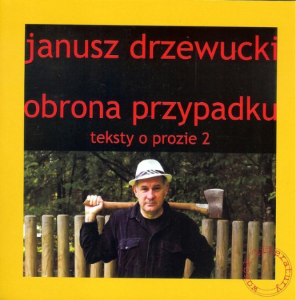 Obrona przypadku Teksty o prozie 2 - Janusz Drzewucki   okładka