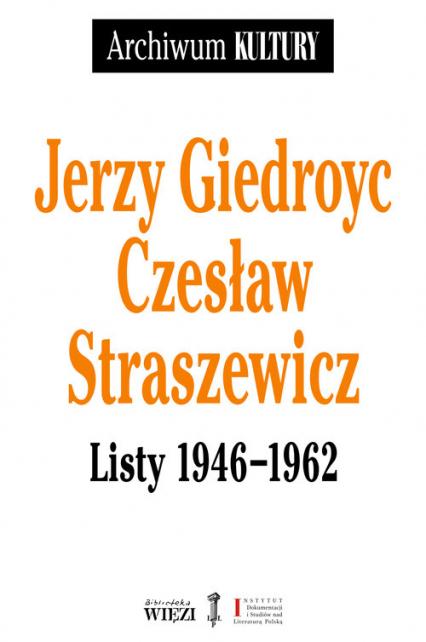 Jerzy Giedroyc Czesław Straszewicz Listy 1946-1962 - Giedroyc Jerzy, Straszewski Czesław | okładka