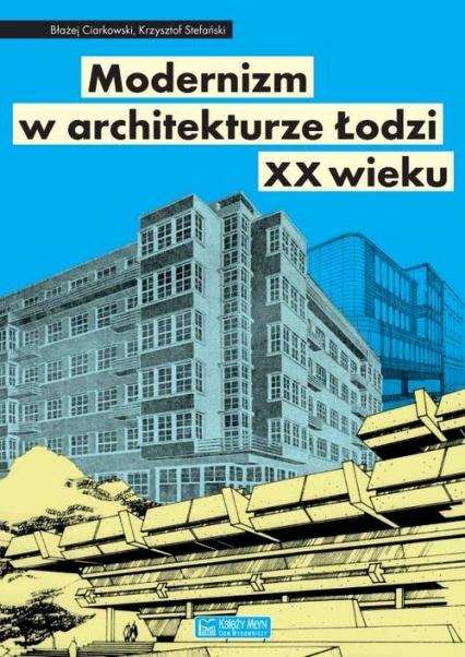 Modernizm w architekturze Łodzi XX wieku - Ciarkowski Błażej, Stefański Krzysztof | okładka