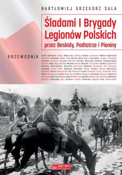 Śladami I Brygady Legionów Polskich przez Beskidy, Podtatrze i Pieniny - Sala Bartłomiej Grzegorz | okładka