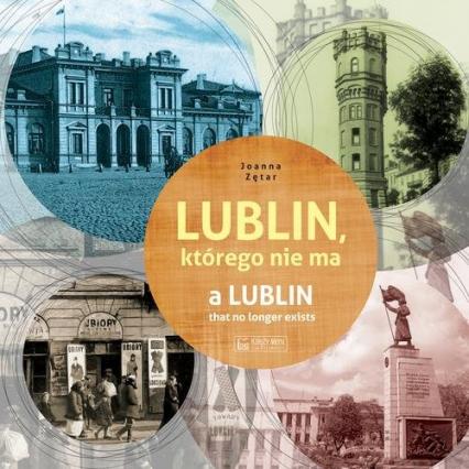Lublin którego nie ma A Lublin that no longer exists - Joanna Zętar | okładka
