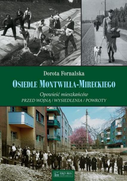 Osiedle Montwiłła-Mireckiego Opowieść mieszkańców Przed wojną / Wysiedlenia / Powroty - Dorota Fornalska | okładka