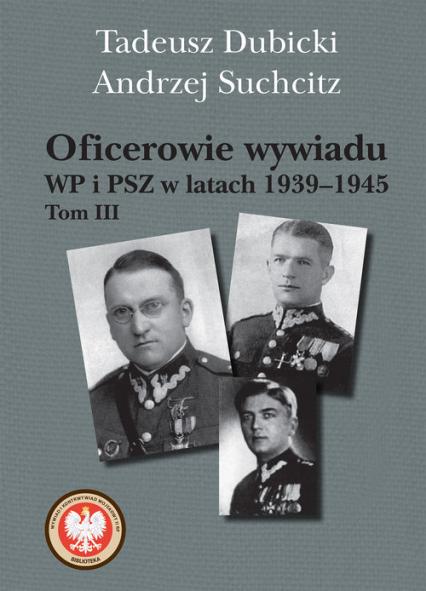 Oficerowie wywiadu WP i PSZ w latach 1939-1945 - Dubicki Tadeusz, Suchcitz Andrzej | okładka