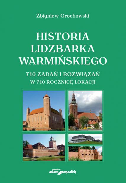 Historia Lidzbarka Warmińskiego 710 zadań i rozwiązań w 710 rocznicę lokacji - Zbigniew Grochowski | okładka