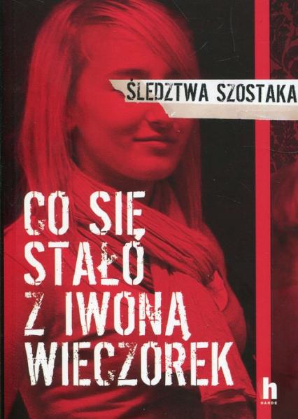 Co się stało z Iwoną Wieczorek - Janusz Szostak | okładka
