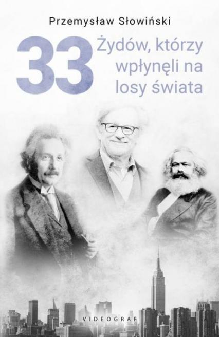 33 Żydów, którzy wpłynęli na losy świata Od Mojżesza do Kevina Mitnicka - Przemysław Słowiński | okładka