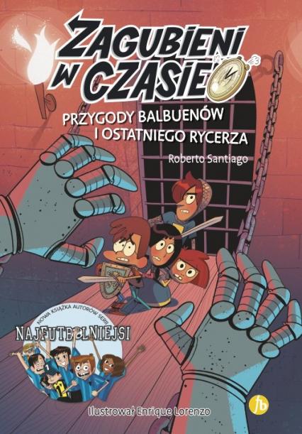Zagubieni w czasie 2 Przygody Balbuenów i ostatniego rycerza - Roberto Santiago | okładka