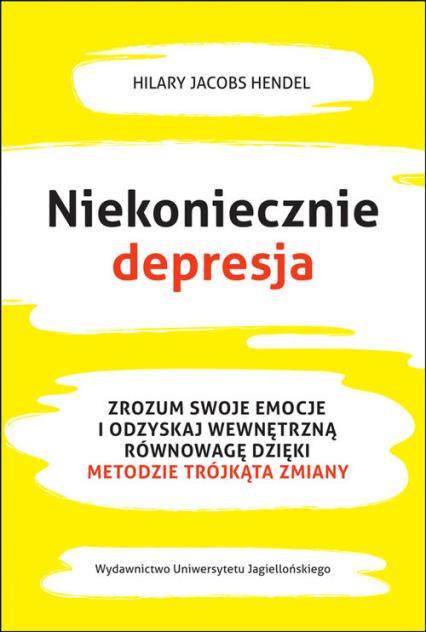 Niekoniecznie depresja Zrozum swoje emocje i odzyskaj wewnętrzną równowagę dzięki Metodzie Trójkąta Zmiany - Hendel Jacobs Hilary | okładka