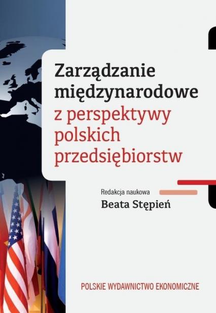 Zarządzanie międzynarodowe z perspektywy polskich przedsiębiorstw - Beata Stępień | okładka